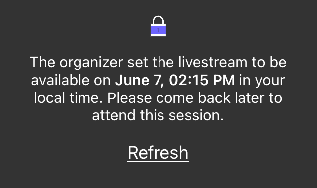"Screenshot of session join message ""The organizer set the video link to be available on June 7th, 2:15 pm in your local time. Please come back later to attend this session."""